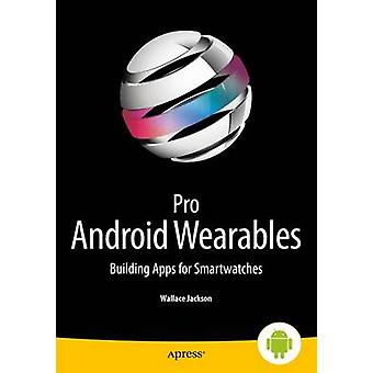 Pro Android Wearables  Building Apps for Smartwatches by Jackson & Wallace
