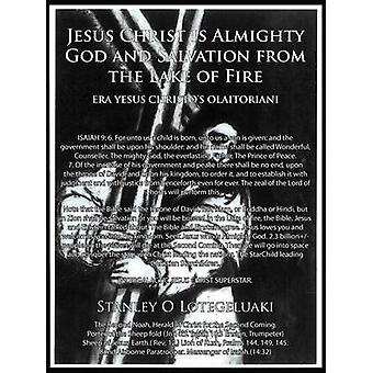 Jesus Christ is Almighty God and Salvation from the Lake of Fire. by Lotegeluaki & Stanley O.