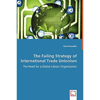 I avsaknad av strategi av internationella handelunionismen behovet av en Global Labour organisation av Huxtable & David