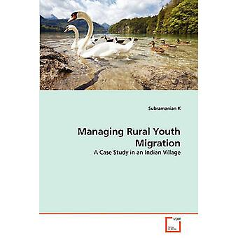Managing Rural Youth Migration by K & Subramanian