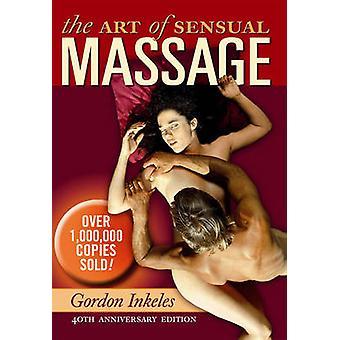 The Art of Sensual Massage (40th anniversary ed) by Gordon Inkeles -
