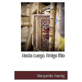 Hasta Luego - Amigo Mio by Marguerite Zearing - 9781117905365 Book