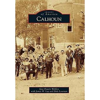 Calhoun by Jane Powers Weldon - James W Lay - Dale Lowman - 978146711
