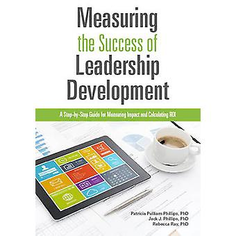 Measuring the Success of Leadership Development - A Step-by-Step Guide