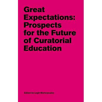 Great Expectations - Prospects for the Future of Curatorial Education