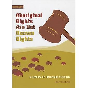 Aboriginal Rights Are Not Human Rights - In Defence of Indigenous Stru