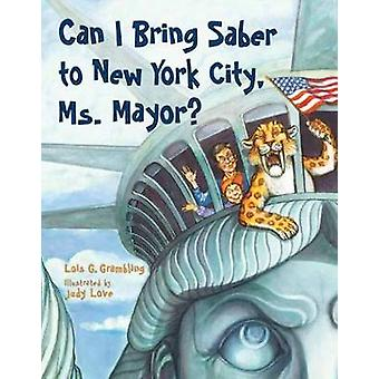 Can I Bring Saber to New York - Ms. Mayor? by Lois G. Grambling - 978