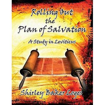 Rolling Out the Plan of Salvation by Shirley & Loges Baker