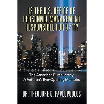 Is the U.S. Office of Personnel Management Responsible for 911 the American Bureaucracy A Veterans EyeOpening Memoirs by Pavlopoulos & Theodore G.