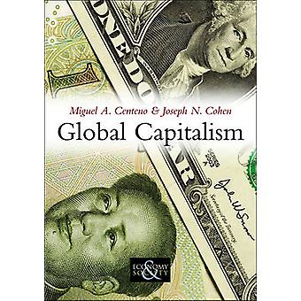 Global Capitalism by Miguel A. Centeno - Joseph N. Cohen - 9780745644