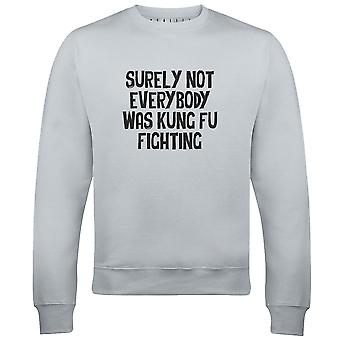 Surely not everybody was kung fu fighting mens sweatshirt