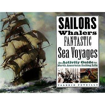 Sailors Whalers Fantastic Sea Voyages An Activity Guide to North American Sailing Life par Valerie Petrillo