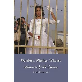 Warriors Witches Whores Women in Israeli Cinema by Harris & Rachel S