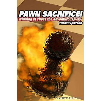 Pawn Sacrifice winning at chess the adventurous way by Taylor & Timothy