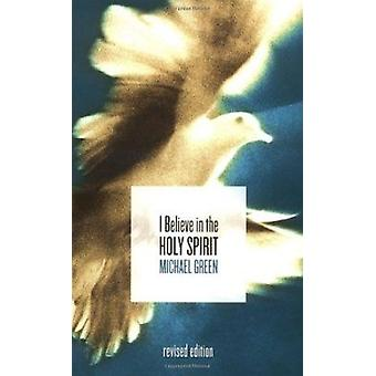 I Believe in the Holy Spirit by Michael Green - 9780802827678 Book