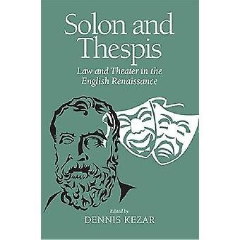 Solon and Thespis Law and Theater in the English Renaissance von Kezar & Dennis