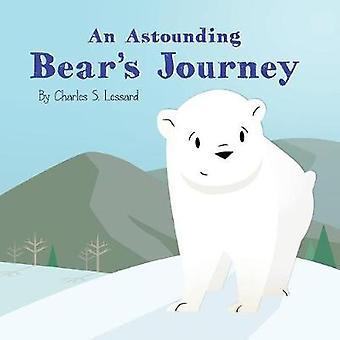 An Astounding Bears Journey by Lessard & Charles S.