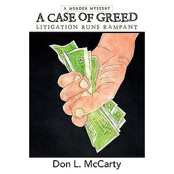 A Case of Greed Litigation Runs Rampant by McCarty & Don L.