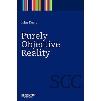Purely Objective Reality by Deely & John