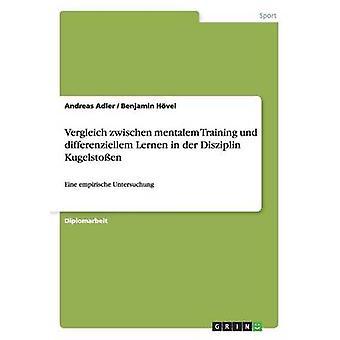 Vergleich zwischen mentalem Training und differenziellem Lernen in der Disziplin KugelstoenEine empirische Untersuchung by Adler & Andreas