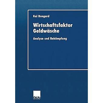 Wirtschaftsfaktor Geldwsche  Analyse und Bekmpfung by Bongard & Kai
