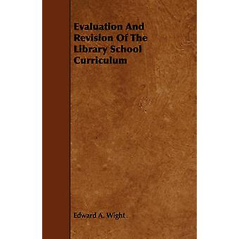 Evaluation And Revision Of The Library School Curriculum by Wight & Edward A.