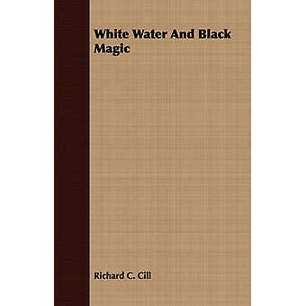 White Water And Black Magic by Cill & Richard C.
