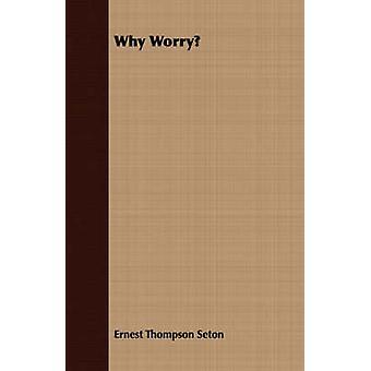 Why Worry by Seton & Ernest Thompson