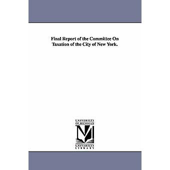 Final Report of the Committee on Taxation of the City of New York. by New York N y. . & York N y. .