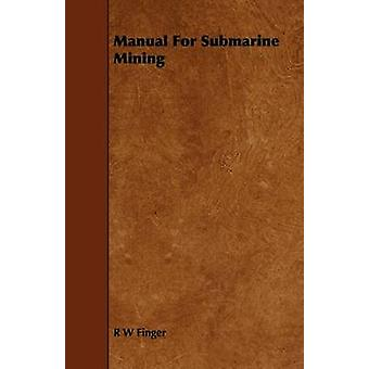 Manual For Submarine Mining by Finger & R W