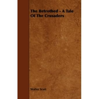 The Betrothed  A Tale of the Crusaders by Scott & Walter