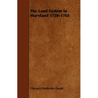 The Land System In Maryland 17201765 by Gould & Clarence Pembroke