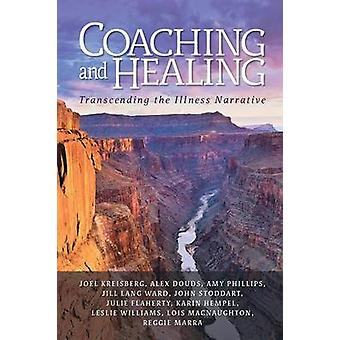 Coaching and Healing Transcending the Illness Narrative by Kreisberg & Joel