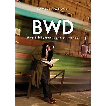 BWD Una Biblioteca para el Mundo by Condon & Tammy