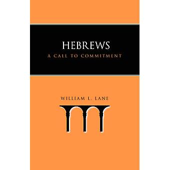 Hebrews A Call to Commitment by Lane & William L.