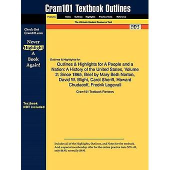 Outlines  Highlights for A People and a Nation A History of the United States Volume 2 Since 1865 Brief by Mary Beth Norton David W. Blight Carol Sheriff Howard Chudacoff Fredrik Logevall by Cram101 Textbook Reviews
