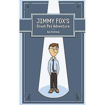 Jimmy Foxs Great Pet Adventure by McGreal & Sue