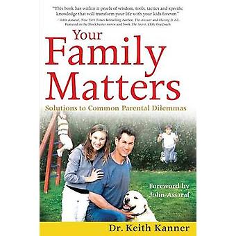 Your Family Matters Solutions to Common Parental Dilemmas by Kanner & Keith