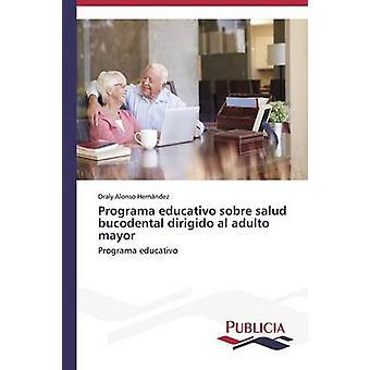 Programa educativo sobre salud bucodental dirigido al adulto mayor by Alonso Hernndez Oraly