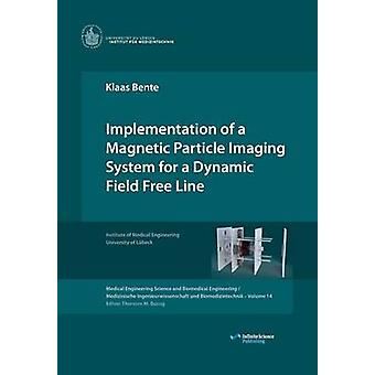 Implementation of a Magnetic Particle Imaging System for a Dynamic Field Free Line by Bente & Klaas
