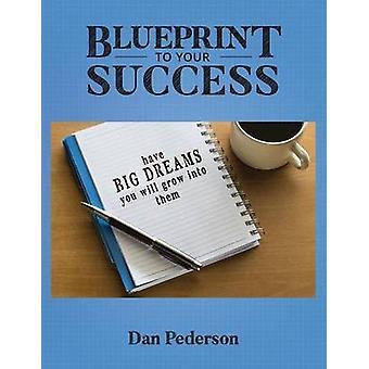 Blueprint to Your Success by Pederson & Dan