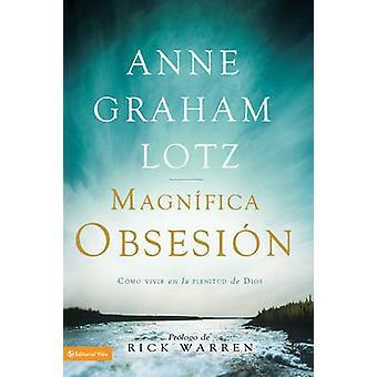 Una magnfica obsesin Como vivir en la plenitud de Dios by Lotz & Anne Graham
