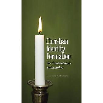 Christian Identity Formation The Contemporary Lutheranism by Mathunyane & Lenkwane