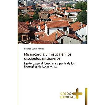 Misericordia y mstica en los discpulos misioneros by Ramos Gerardo Daniel