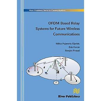 Ofdm Based Relay Systems for Future Wireless Communications by PejanovicDjurisic & Milica