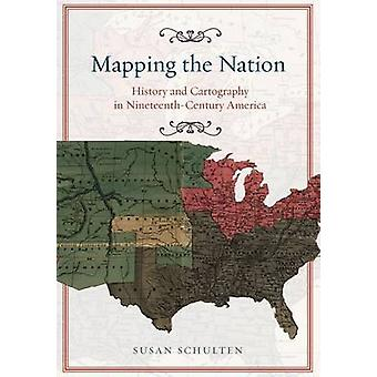 Mapping the Nation - History and Cartography in Nineteenth-century Ame