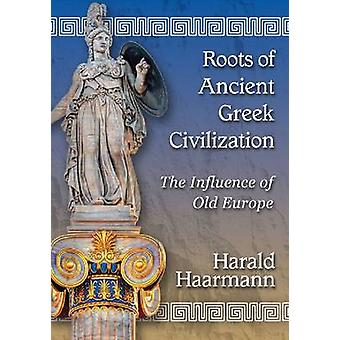 Roots of Ancient Greek Civilization - The Influence of Old Europe by H