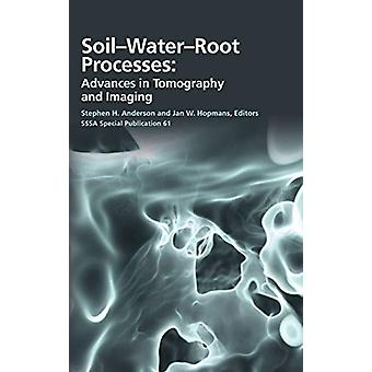 Soil- Water- Root Processes - Advances in Tomography and Imaging by St