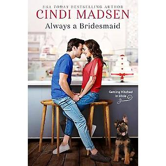 Always a Bridesmaid by Cindi Madsen - 9781640639041 Book