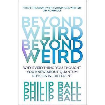 Beyond Weird by Philip Ball - 9781784706081 Book